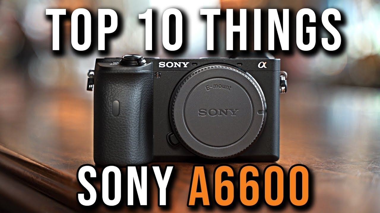 Sony a6600 - 10 Things You Need To Know! | Filmed on 16-55mm f/2.8 G Lens